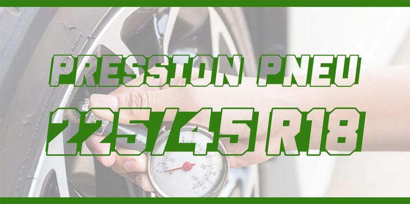 Pression Pneu 225/45 R18