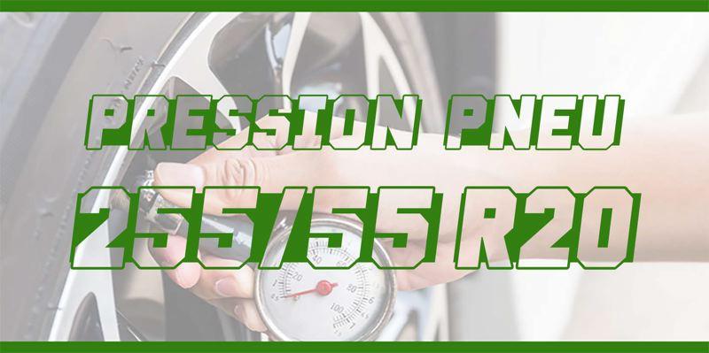 Pression Pneu 255/55 R20