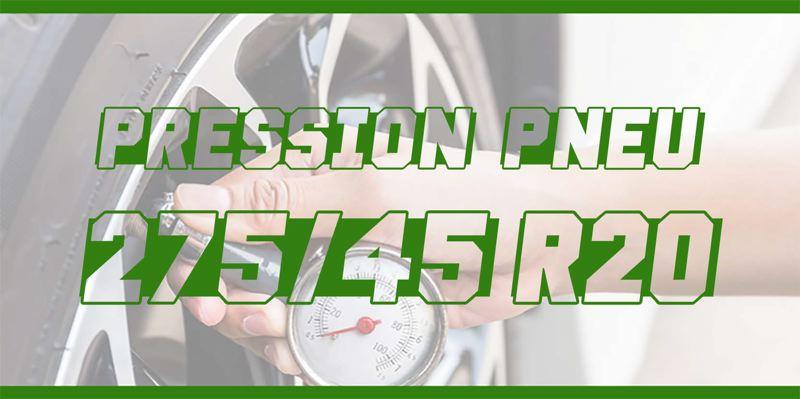 Pression Pneu 275/45 R20