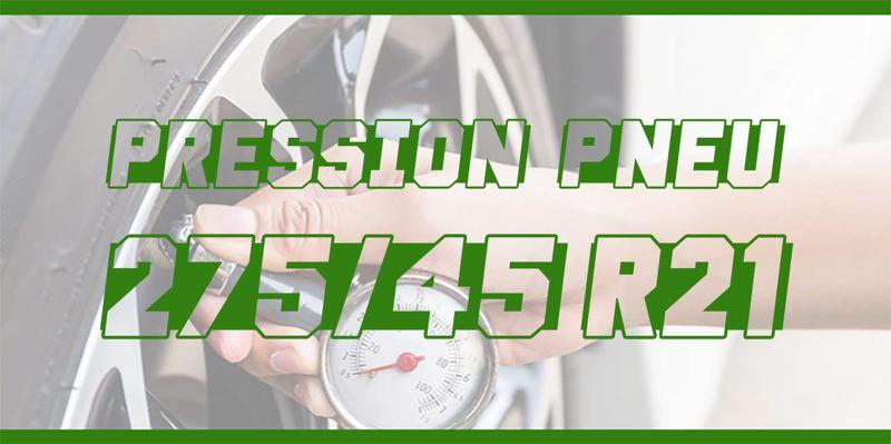 Pression Pneu 275/45 R21