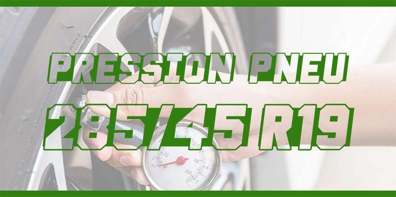 Pression Pneu 285/45 R19