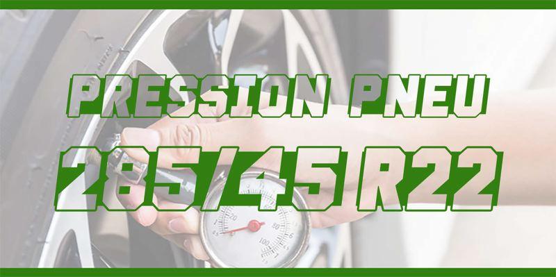 Pression Pneu 285/45 R22